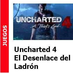 """Juegos – Uncharted 4 """"El desenlace del ladrón"""""""
