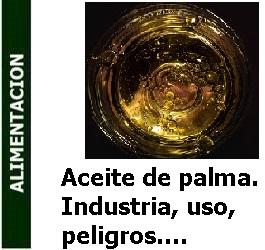 Alimentación – Aceite de palma. Industria, uso, peligros…