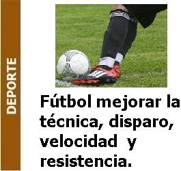 Deporte – Fútbol como mejorar la técnica, velocidad, disparo y resistencia