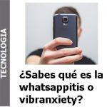 sabes_que_es_la_whatsappitis_o_la_vibranxiety_portada