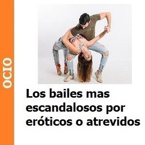 Los bailes más escandalosos por eróticos o atrevidos