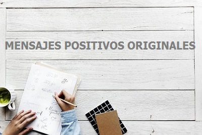 Frases con mensajes positivos y originales