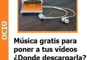 Música gratis para poner a tus vídeos ¿Dónde descargarla?