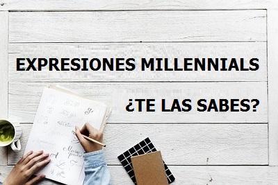 Expresiones Millennials. Te las sabes?